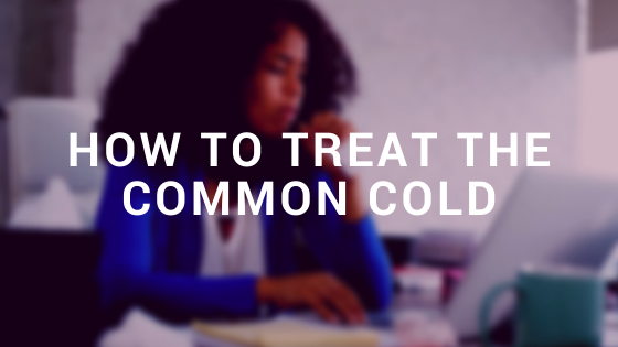 How to Treat The Common Cold